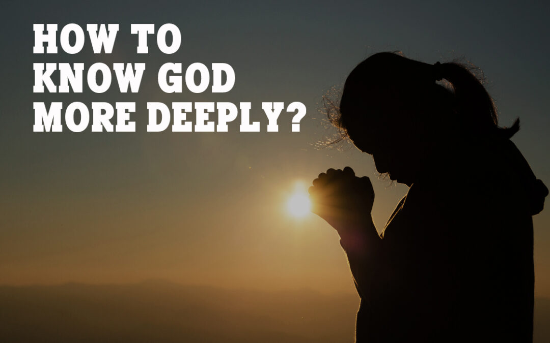How to Know God More Deeply?